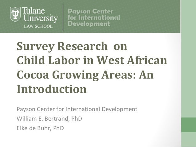 Survey Research onChild Labor in West AfricanCocoa Growing Areas: AnIntroductionPayson Center for International Developmen...