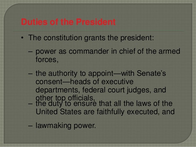 Duties of the President• The constitution grants the president:  – power as commander in chief of the armed    forces,  – ...