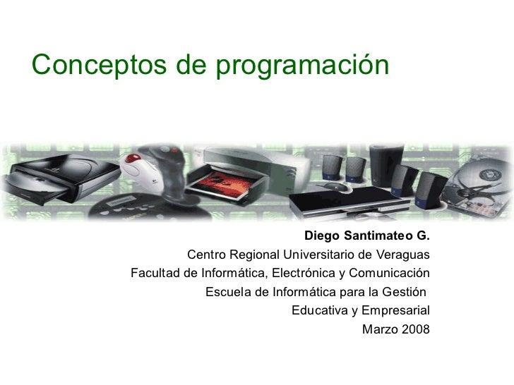 Conceptos de programación Diego Santimateo G. Centro Regional Universitario de Veraguas Facultad de Informática, Electróni...