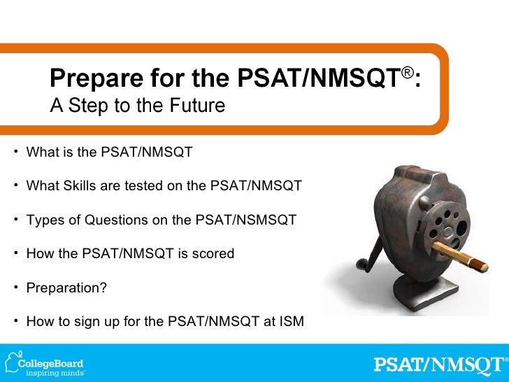 <ul><li>What is the PSAT/NMSQT </li></ul><ul><li>What Skills are tested on the PSAT/NMSQT  </li></ul><ul><li>Types of Ques...