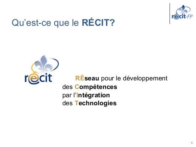 1 Qu'est-ce que le RÉCIT? RÉseau pour le développement des Compétences par l'Intégration des Technologies