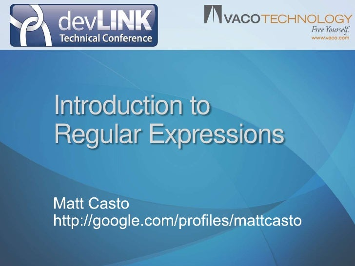 Introduction toRegular Expressions<br />Matt Casto<br />http://google.com/profiles/mattcasto<br />