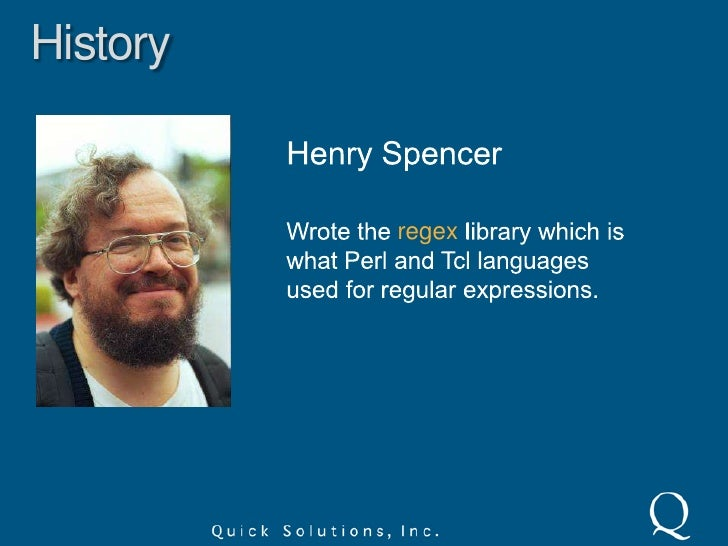 History<br />Henry Spencer<br />Wrote the regex library which is what Perl and Tcl languages used for regular expressions....
