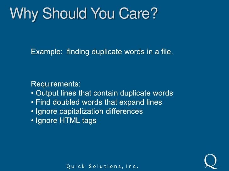 Why Should You Care?<br />Example:  finding duplicate words in a file.<br />Requirements:<br /><ul><li> Output lines that ...