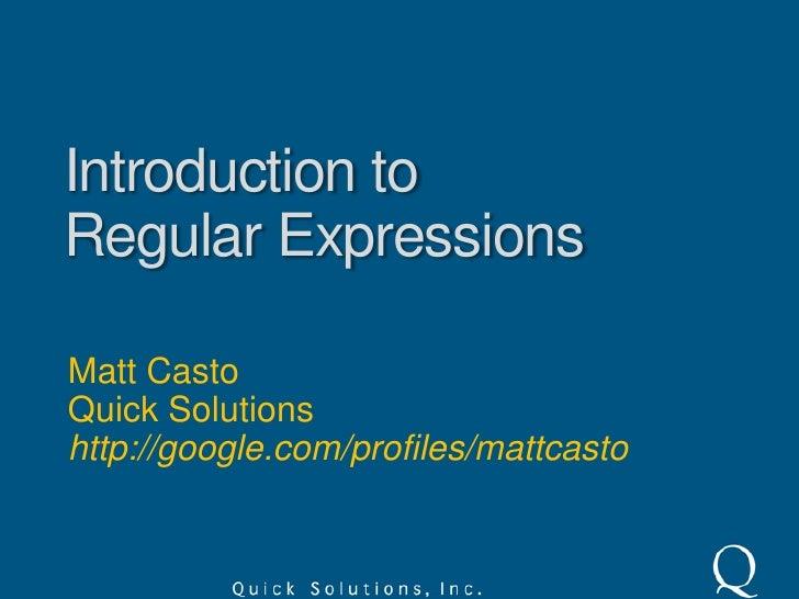 Introduction toRegular Expressions<br />Matt Casto<br />Quick Solutions<br />http://google.com/profiles/mattcasto<br />