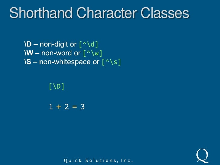 Character Classes<br />Normal special characters are valid inside of character classes. Only ]  ^ and – are reserved.<br /...