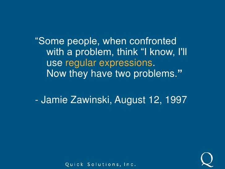 """""""Some people, when confronted with a problem, think """"I know, I'll use regular expressions.      Now they have two pro..."""