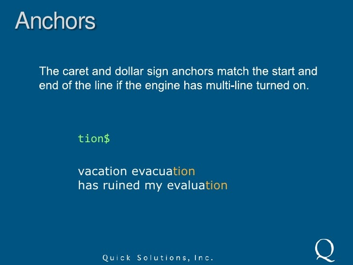 Anchors<br />The caret anchor matches the position before the first character in a string.<br />^vac<br />vacation evacuat...