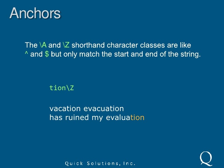 Anchors<br />The dollar sign anchor matches the position after the last character in a string.<br />tion$<br />vacation ev...