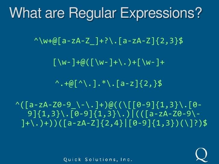 What are Regular Expressions?<br />^w+@[a-zA-Z_]+?.[a-zA-Z]{2,3}$<br />[w-]+@([w-]+.)+[w-]+<br />^.+@[^.].*.[a-z]{2,}$<br ...