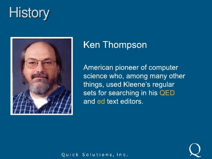 History<br />Ken Thompson<br />American pioneer of computer science who, among many other things, used Kleene's regular se...