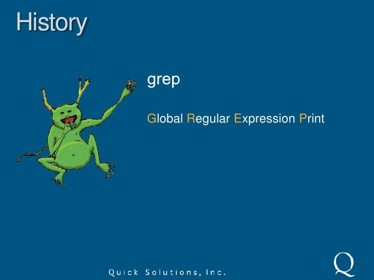 History<br />grep<br />Global Regular Expression Print<br />