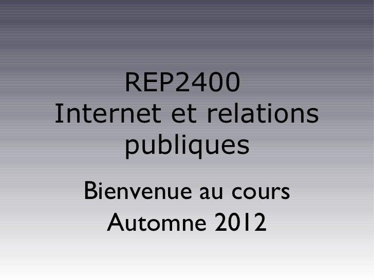 REP2400Internet et relations     publiques  Bienvenue au cours    Automne 2012