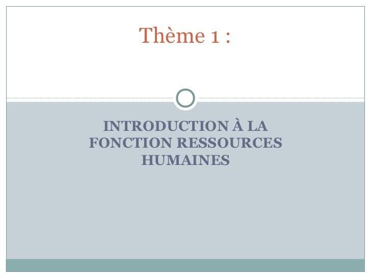 Thème 1 : INTRODUCTION À LAFONCTION RESSOURCES     HUMAINES