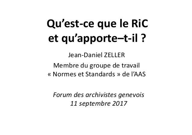Qu'est-ce que le RiC et qu'apporte–t-il ? Jean-Daniel ZELLER Membre du groupe de travailMembre du groupe de travail « Norm...