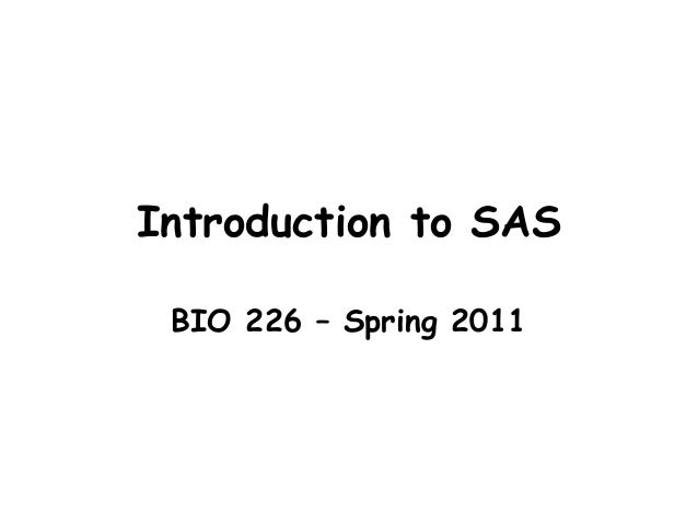 Introduction to SAS BIO 226 – Spring 2011
