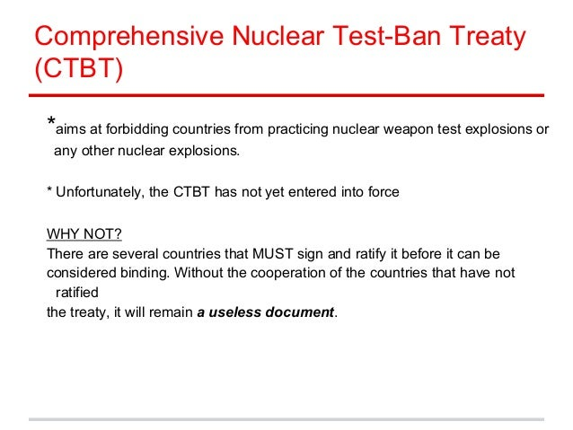 the comprehensive test ban treaty Of the nine countries possessing nuclear weapons, all but india, north korea and pakistan signed the comprehensive nuclear-test-ban treaty (ctbt) in 1996, prohibitin this year marks the 20th anniversary of the moratorium on nuclear testing by the united states and the soviet union.