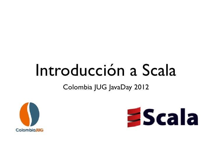 Introducción a Scala   Colombia JUG JavaDay 2012