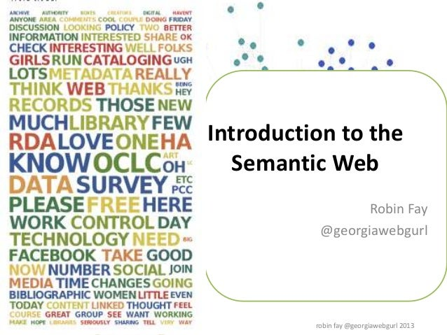 Introduction to theSemantic WebRobin Fay@georgiawebgurlrobin fay @georgiawebgurl 2013
