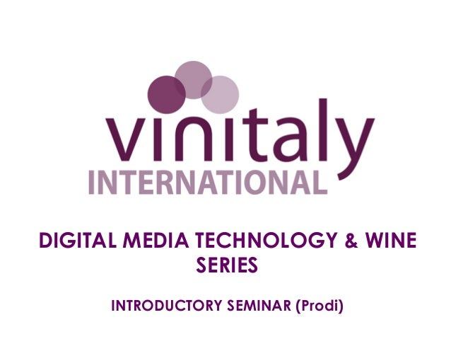 DIGITAL MEDIA TECHNOLOGY & WINE              SERIES     INTRODUCTORY SEMINAR (Prodi)