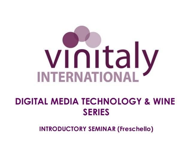 DIGITAL MEDIA TECHNOLOGY & WINESERIESINTRODUCTORY SEMINAR (Freschello)