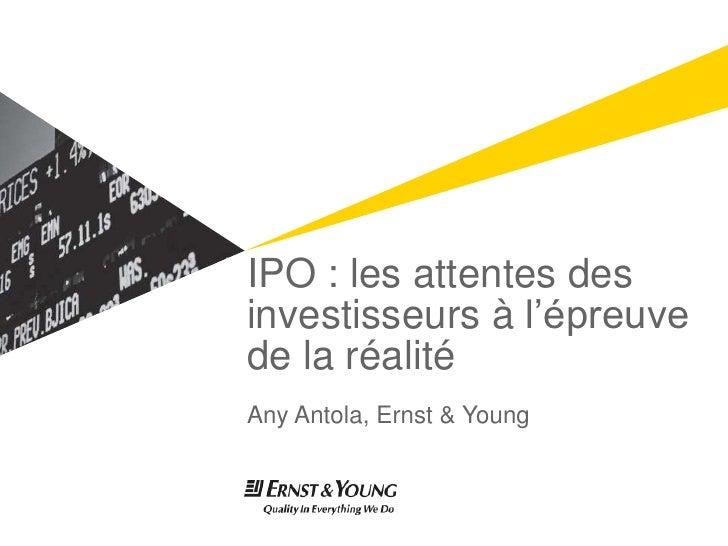 IPO : les attentes des investisseurs à l'épreuve de la réalité<br />AnyAntola, Ernst & Young<br />