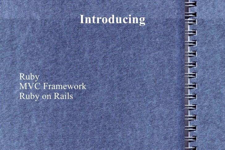 Introducing    Ruby MVC Framework Ruby on Rails