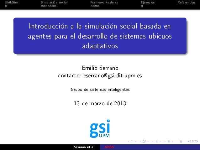 UbikSim Simulación social Frameworks de ss Ejemplos Referencias Introducción a la simulación social basada en agentes para...