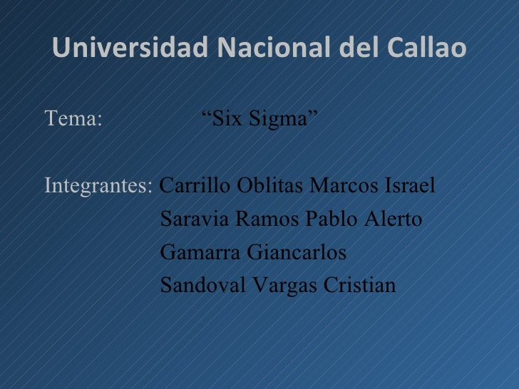 """<ul><li>Universidad Nacional del Callao </li></ul><ul><li>Tema:  """"Six Sigma""""  </li></ul><ul><li>Integrantes:  Carrillo Obl..."""