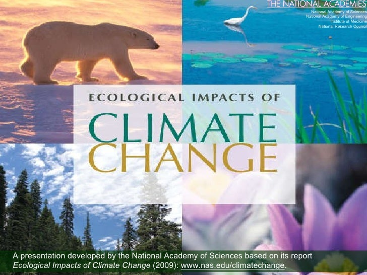 A presentation developed by the National Academy of Sciences based on its report  Ecological Impacts of Climate Change  (2...