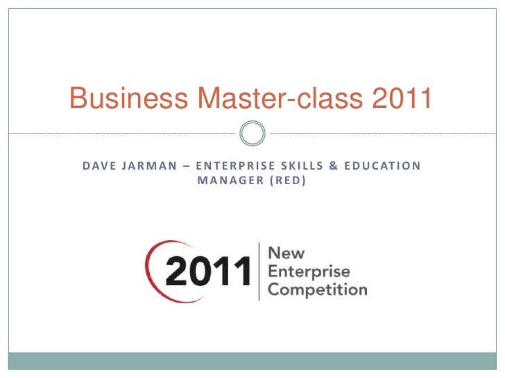 Business Master-class 2011<br />Dave Jarman – enterprise skills & education manager (red)<br />