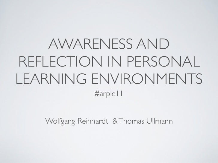 AWARENESS ANDREFLECTION IN PERSONALLEARNING ENVIRONMENTS                #arple11   Wolfgang Reinhardt & Thomas Ullmann