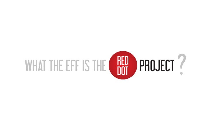 WHAT THE EFF IS THE   RED                      DOT   PROJECT   ?