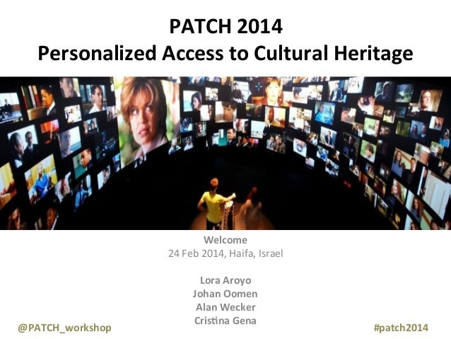 PATCH	   2014	    Personalized	   Access	   to	   Cultural	   Heritage	     	   	   	   	   	   @PATCH_workshop 	     	   ...