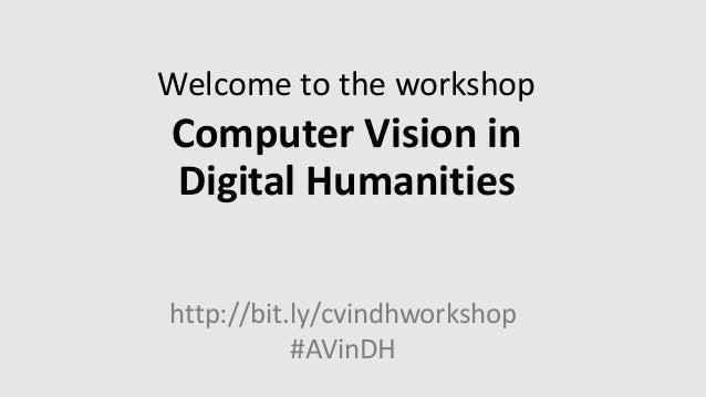 Welcome to the workshop Computer Vision in Digital Humanities http://bit.ly/cvindhworkshop #AVinDH