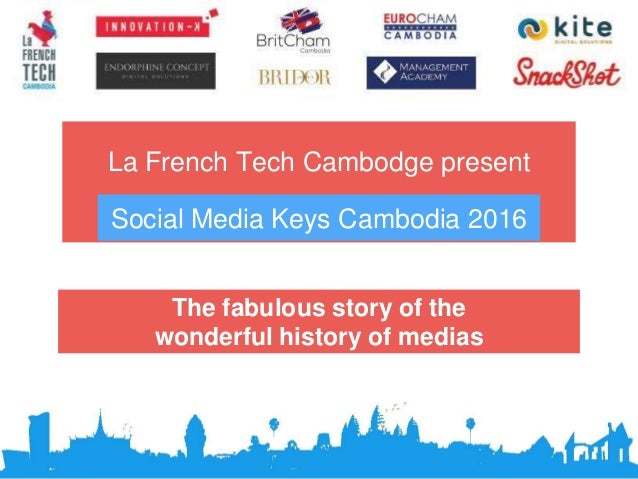 La French Tech Cambodge present The fabulous story of the wonderful history of medias Social Media Keys Cambodia 2016