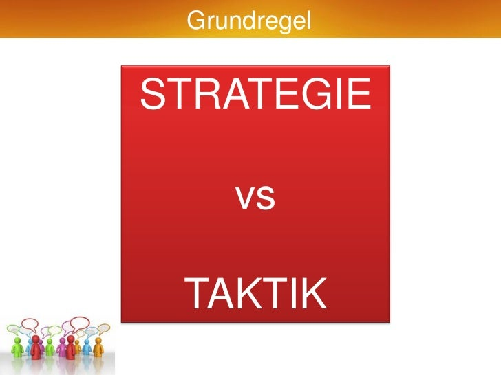 GrundregelSTRATEGIE    vs TAKTIK