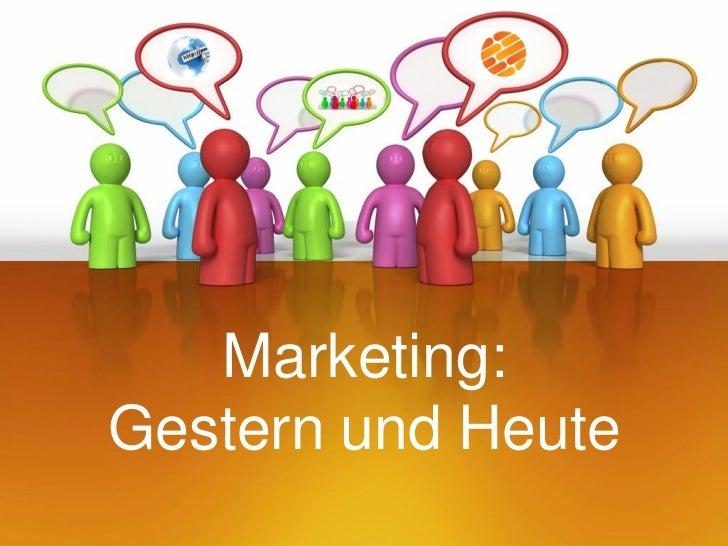 Marketing:Gestern und Heute
