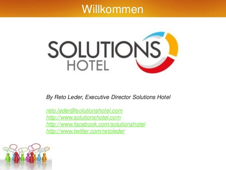 WillkommenBy Reto Leder, Executive Director Solutions Hotelreto.leder@solutionshotel.comhttp://www.solutionshotel.comhttp:...