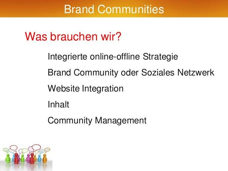 Brand CommunitiesWas brauchen wir?    Integrierte online-offline Strategie    Brand Community oder Soziales Netzwerk    We...