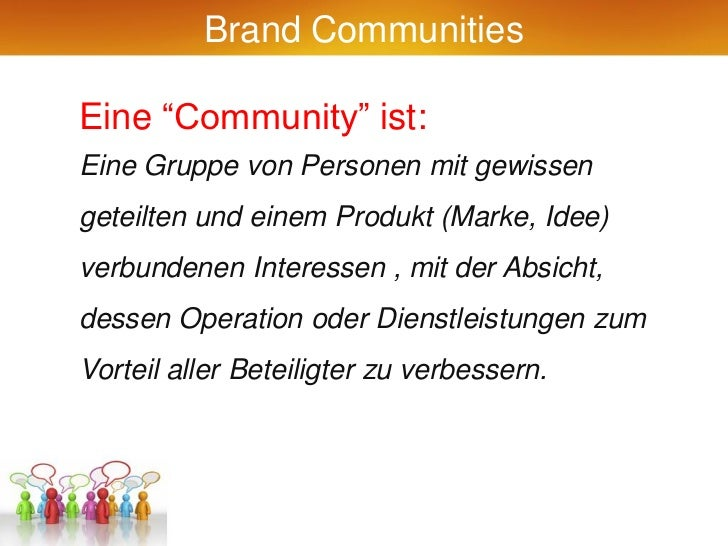 """Brand CommunitiesEine """"Community"""" ist:Eine Gruppe von Personen mit gewissengeteilten und einem Produkt (Marke, Idee)verbun..."""