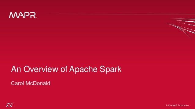 © 2014 MapR Technologies 1© 2014 MapR Technologies An Overview of Apache Spark