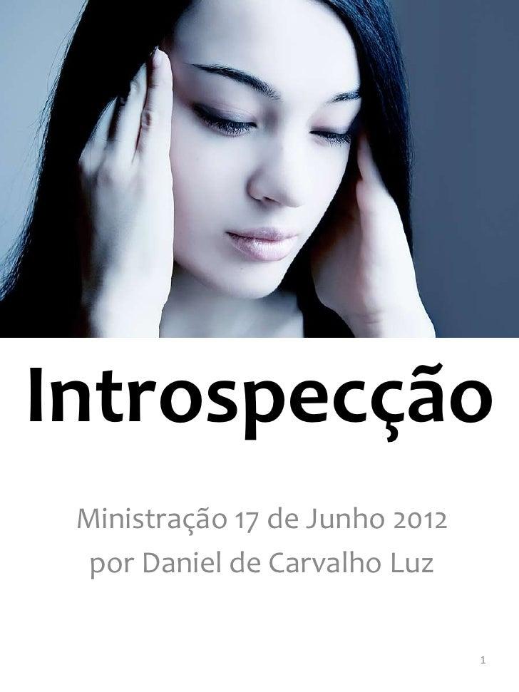 Introspecção Ministração 17 de Junho 2012  por Daniel de Carvalho Luz                                1