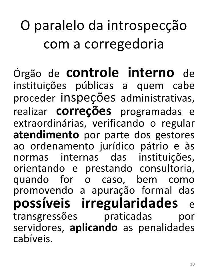 O paralelo da introspecção    com a corregedoriaÓrgão de controle interno deinstituições públicas a quem cabeproceder insp...