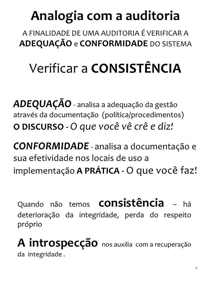 Analogia com a auditoria  A FINALIDADE DE UMA AUDITORIA É VERIFICAR A ADEQUAÇÃO e CONFORMIDADE DO SISTEMA     Verificar a ...