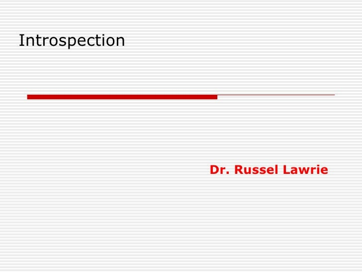 Introspection Dr. Russel Lawrie