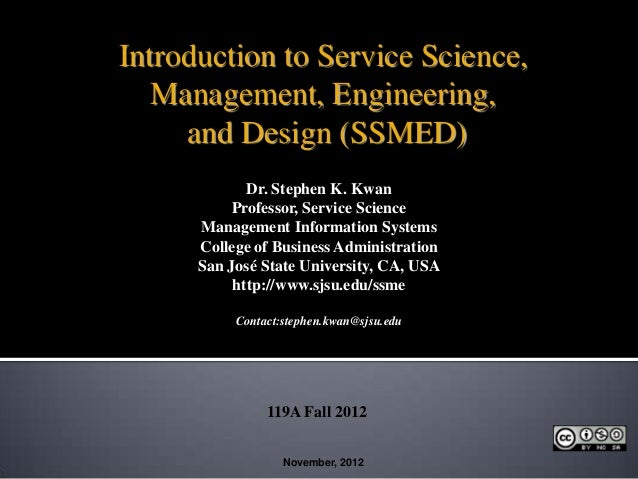 Introduction to Service Science,   Management, Engineering,     and Design (SSMED)             Dr. Stephen K. Kwan        ...