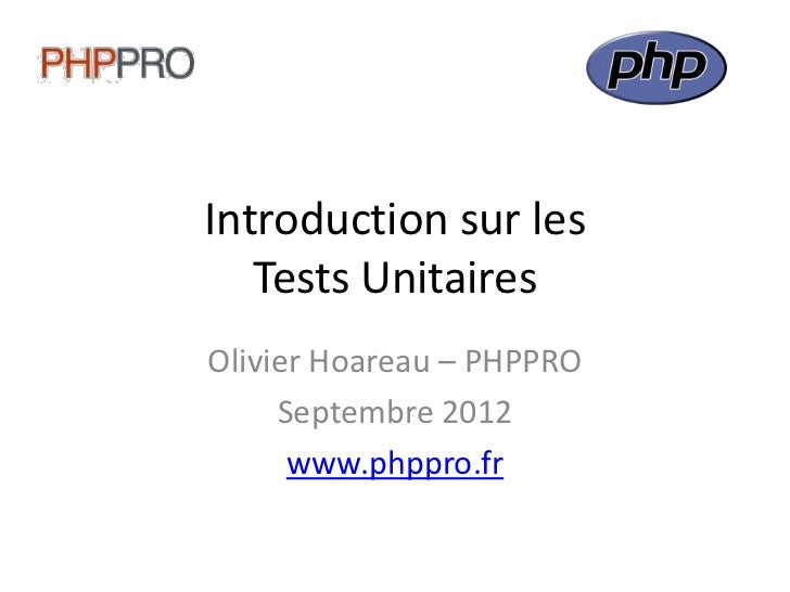 Introduction sur les   Tests UnitairesOlivier Hoareau – PHPPRO     Septembre 2012      www.phppro.fr