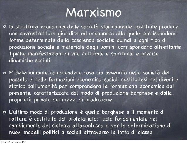Marxismo       la struttura economica delle società storicamente costituite produce       una sovrastruttura giuridica ed ...
