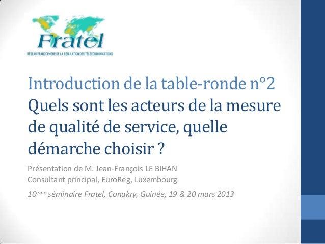 Introduction de la table-ronde n°2Quels sont les acteurs de la mesurede qualité de service, quelledémarche choisir ?Présen...
